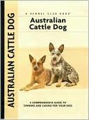 Australian Cattle Dog (Kennel Club Dog Breed Series) book written by Charlotte Schwartz