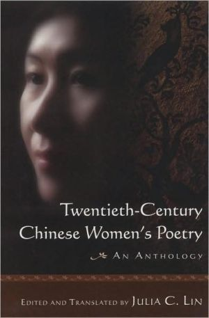 Twentieth-Century Chinese Women's Poetry: An Anthology book written by Julia C. Lin
