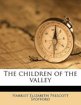 The Children of the Valley written by Spofford, Harriet Elizabeth Prescott