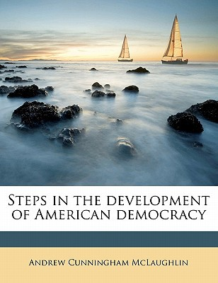 Steps in the Development of American Democracy book written by McLaughlin, Andrew Cunningham
