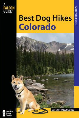 Best Dog Hikes Colorado book written by Falconguides