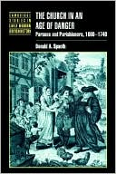The Church in an Age of Danger: Parsons and Parishioners, 1660-1740 book written by Donald A. Spaeth