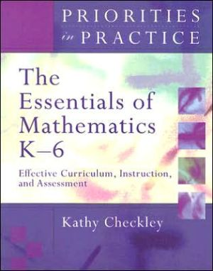 Essentials of Mathematics K-6: Effective Curriculum, Instruction, and Assessment book written by Kathy Checkley
