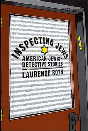 Inspecting Jews: American Jewish Detective Stories book written by Laurence Roth