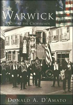 Warwick: A City at the Crossroads (Making of America (Arcadia)) written by Donald A. D'Amato