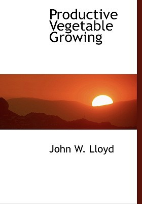 Productive Vegetable Growing book written by Lloyd, John W.
