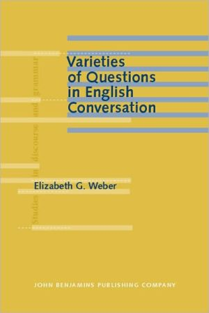Varieties of Questions in English Conversation book written by Elizabeth G. Weber