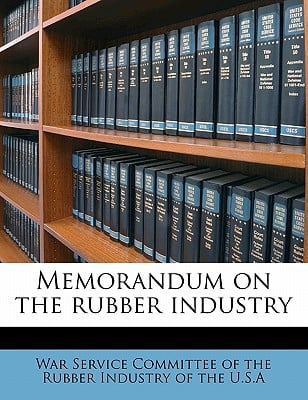Memorandum on the Rubber Industry book written by War Service Committee of the Rubber Indu