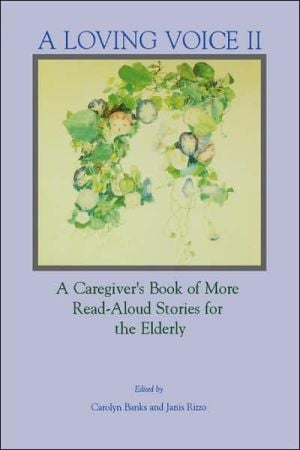 A Loving Voice II: A Caregiver's Book of More Read-Aloud Stories for the Elderly written by Carolyn Banks