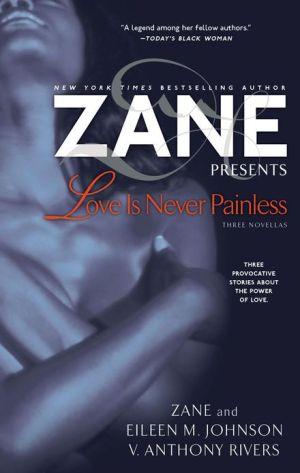 Love Is Never Painless: Three Novellas book written by Zane