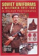 Soviet Uniforms and Militaria 1917-1991: In Colour Photographs book written by Laszlo Bekesi