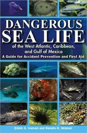 Dangerous Sea Life of the West Atlantic, Caribbean, and Gulf of Mexico: A Guide for Accident Prevention and First Aid book written by Edwin S. Iversen