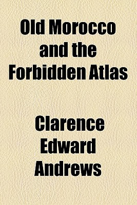 Old Morocco and the Forbidden Atlas book written by Andrews, Clarence Edward
