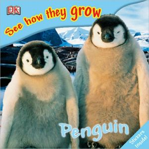 Penguin: See How They Grow book written by DK Publishing