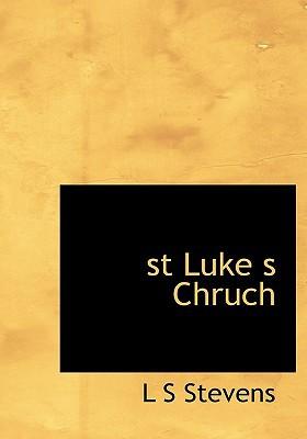 St Luke S Chruch book written by Stevens, L. S.