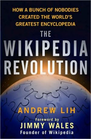 The Wikipedia Revolution: How a Bunch of Nobodies Created the World's Greatest Encyclopedia book written by Andrew Lih