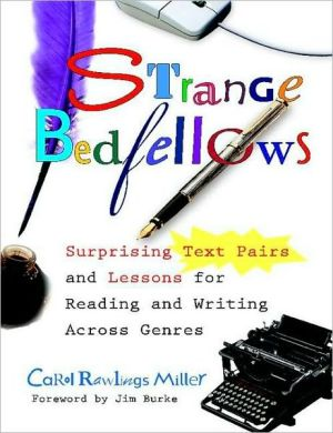 Strange Bedfellows: Surprising Text Pairs and Lessons for Reading and Writing Across Genres book written by Carol Rawlings Miller