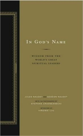 In God's Name: Wisdom From the World's Great Spiritual Leaders book written by Gedeon Naudet