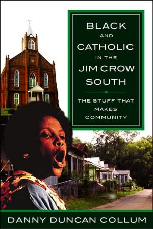 Black and Catholic in the Jim Crow South: The Stuff That Makes Community book written by Danny Duncan Collum