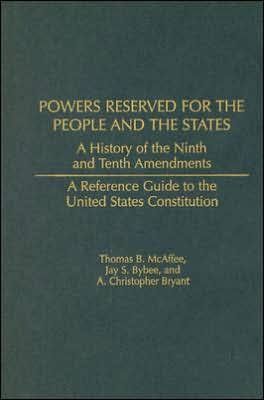 Powers Reserved for the People and the States: A History of the Ninth and Tenth Amendments book written by Thomas B. McAffee