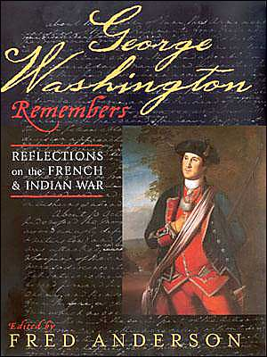 George Washington Remembers: Reflections on the French and Indian War book written by Fred Anderson