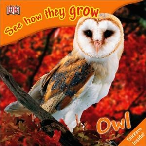 Owl: See How They Grow written by DK Publishing