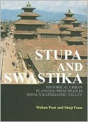 Stupa and Swastika: Historical Urban Planning Principles in Nepal's Kathmandu Valley book written by Mohan Pant