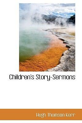 Children's Story-Sermons book written by Kerr, Hugh Thomson
