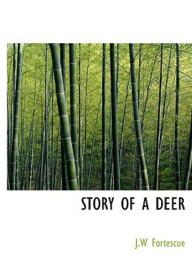 Story of a Deer book written by Fortescue, J. W.