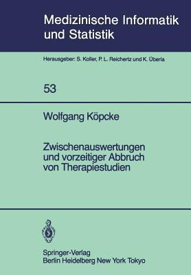 Zwischenauswertungen Und Vorzeitiger Abbruch Von Therapiestudien: Gemischte Strategien Bei Gruppensequentiellen Methoden Und Verfahrensvergleiche Bei written by Kapcke, W.