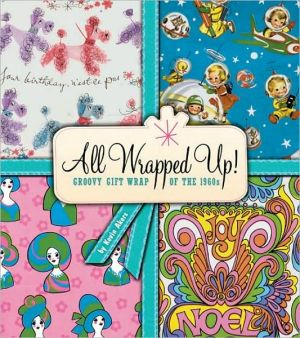 All Wrapped Up: Groovy Gift Wrap of the 1960's written by Kevin Akers
