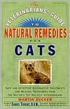 The Veterinarian's Guide to Natural Remedies for Cats: Safe and Effective Alternative Treatments and Healing Techniques from the Nation's Top Holistic Veterinarians book written by Martin Zucker