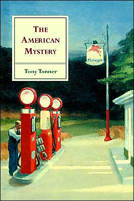 The American Mystery: American Literature from Emerson to DeLillo book written by Tony Tanner