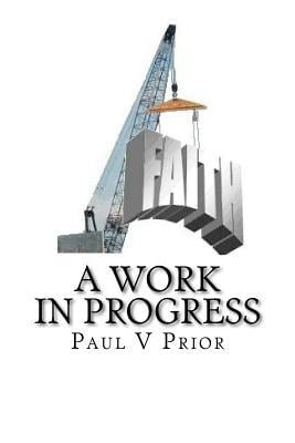 Faith- A Work in Progress written by MR Paul V. Prior