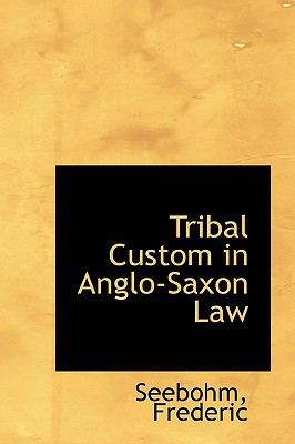 Tribal Custom in Anglo-Saxon Law written by Seebohm Frederic