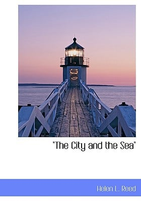 The City and the Sea book written by Reed, Helen L.