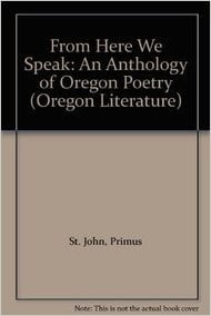 From Here We Speak: An Anthology of Oregon Poetry Volume 4 written by Ingrid Wendt