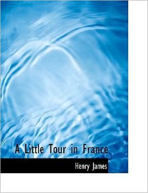 A Little Tour In France (Large Print Edition) book written by Henry James
