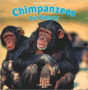 Chimpanzees Are Smart! book written by Rockwood, Leigh