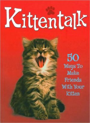 Kittentalk: 50 Ways to Make Friends with Your Kitten book written by Claire Bessant