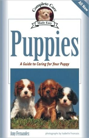 Puppies: A Guide to Caring for Your Puppy book written by Amy Fernandez