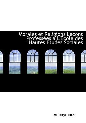 Morales Et Religions Le Ons Profess Es L'Ecole Des Hautes Etudes Sociales written by Anonymous