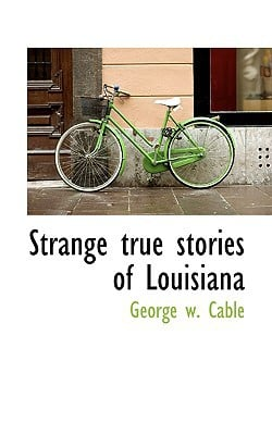 Strange True Stories of Louisiana book written by Cable, George Washington