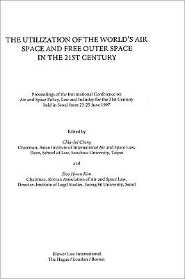 The Utilization Of The World's Air Space And Free Outer Space In The 21st Century book written by Chia-Jui Cheng