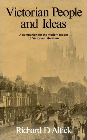 Victorian People and Ideas: A Companion for the Modern Reader of Victorian Literature book written by Richard Daniel Altick