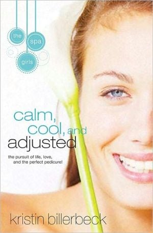 Calm, Cool and Adjusted (Spa Girls Series #3) book written by Kristin Billerbeck