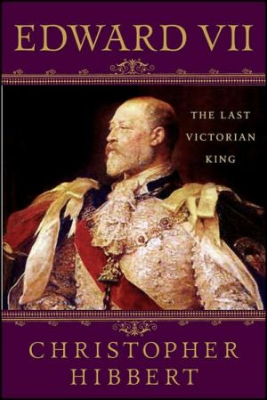 Edward VII: The Last Victorian King book written by Christopher Hibbert
