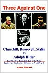 Three against One: Churchill, Roosevelt, Stalin VS Adolph Hitler book written by Vance Stewart