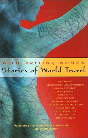 Wild Writing Women: Stories of World Travel book written by Lisa Alpine