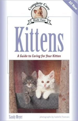 Kittens: A Complete Guide to Caring for Your Kitten book written by Sandy Meyer